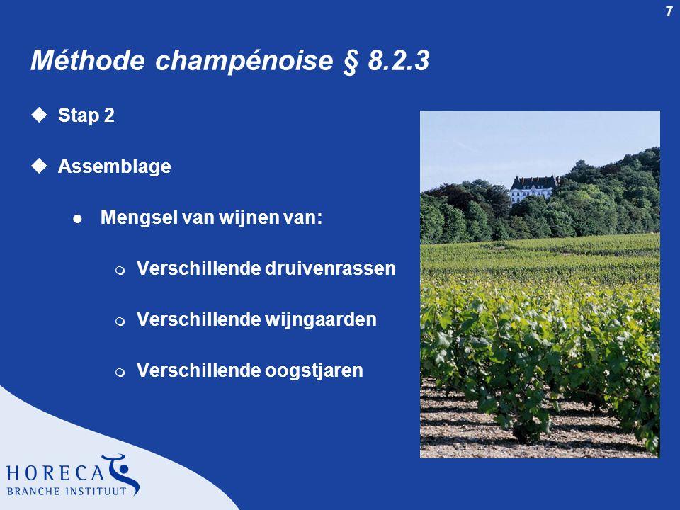 7 Méthode champénoise § 8.2.3 uStap 2 uAssemblage l Mengsel van wijnen van: m Verschillende druivenrassen m Verschillende wijngaarden m Verschillende oogstjaren