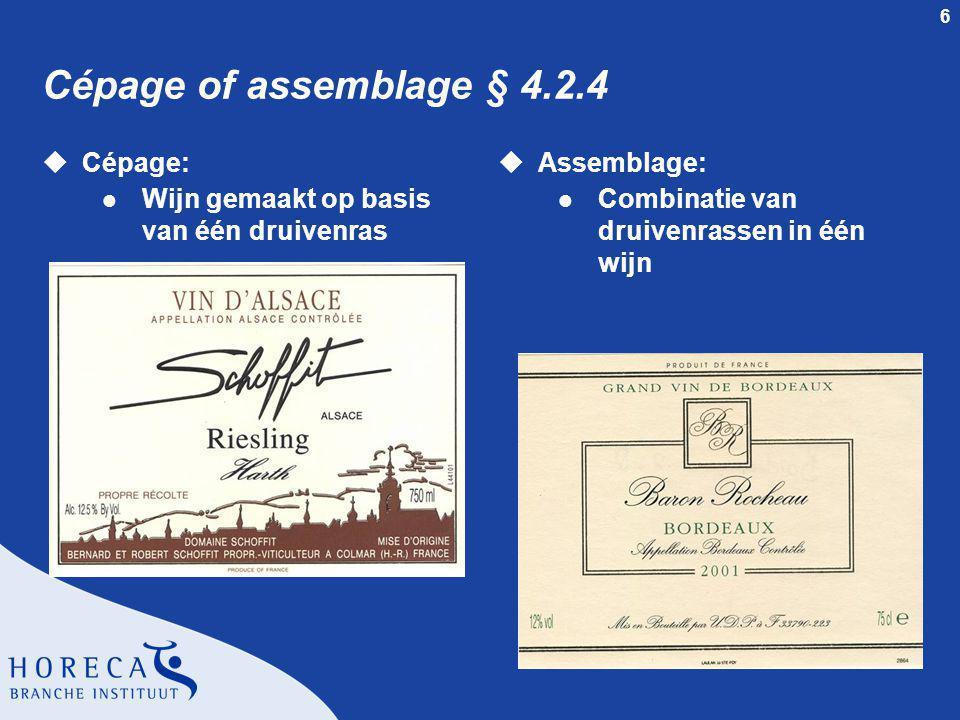 6 Cépage of assemblage § 4.2.4 uCépage: l Wijn gemaakt op basis van één druivenras uAssemblage: l Combinatie van druivenrassen in één wijn