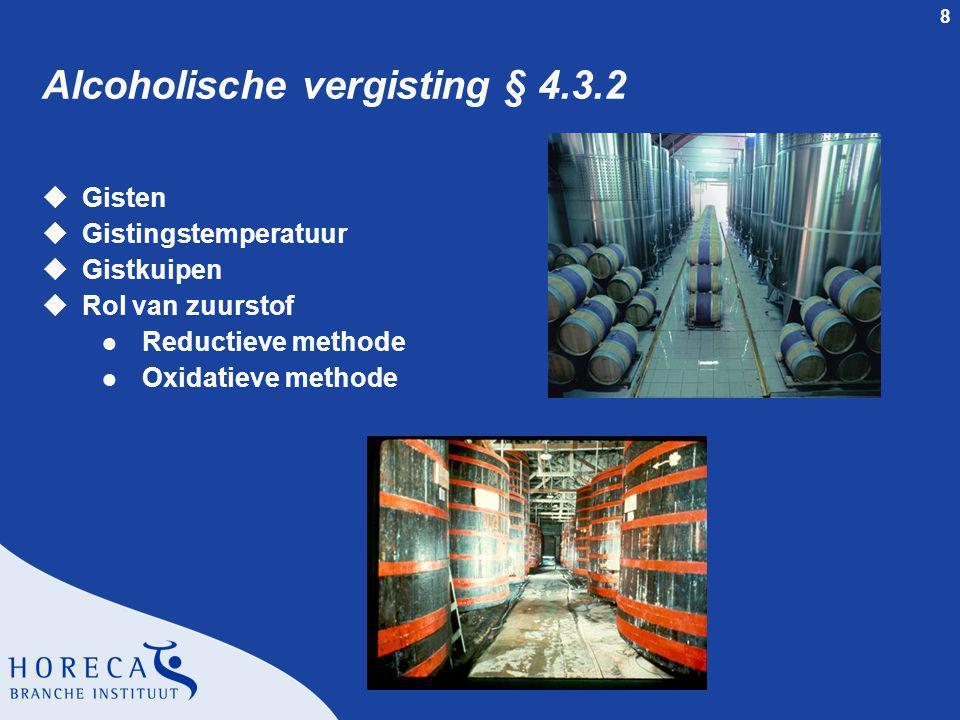 9 Malolactische gisting § 4.3.3 uMalolactische of melkzure gisting l Dit is de tweede gisting l Bacteriën zetten het appelzuur om in het mildere melkzuur l De vorming van alcohol speelt hierbij geen rol