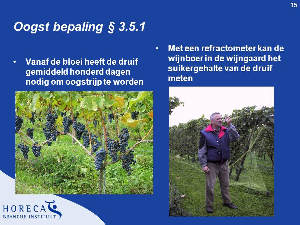 15 Oogst bepaling § 3.5.1 Vanaf de bloei heeft de druif gemiddeld honderd dagen nodig om oogstrijp te worden Met een refractometer kan de wijnboer in