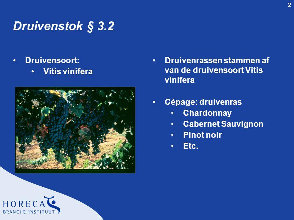 2 Druivenstok § 3.2 Druivensoort: Vitis vinifera Druivenrassen stammen af van de druivensoort Vitis vinifera Cépage: druivenras Chardonnay Cabernet Sa