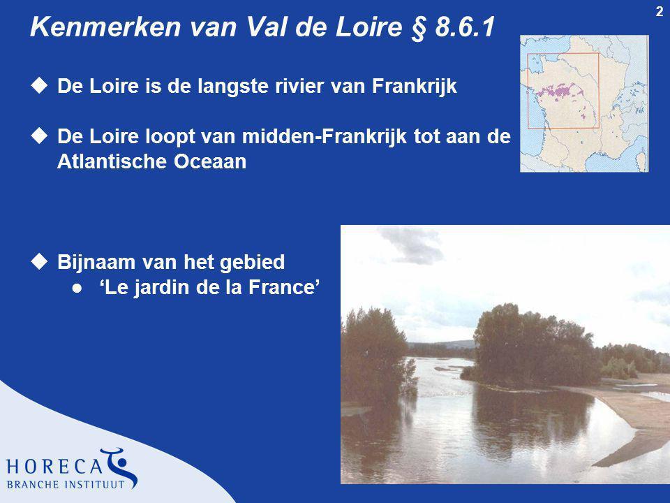 3 Kenmerken van Val de Loire § 8.6.1 uHet Loiregebied bestaat uit vier regio's l Orléanais l Touraine l Anjou / Saumur l Pays Nantais uVerschillen l In bodem en klimaat l In gebruikte druiven