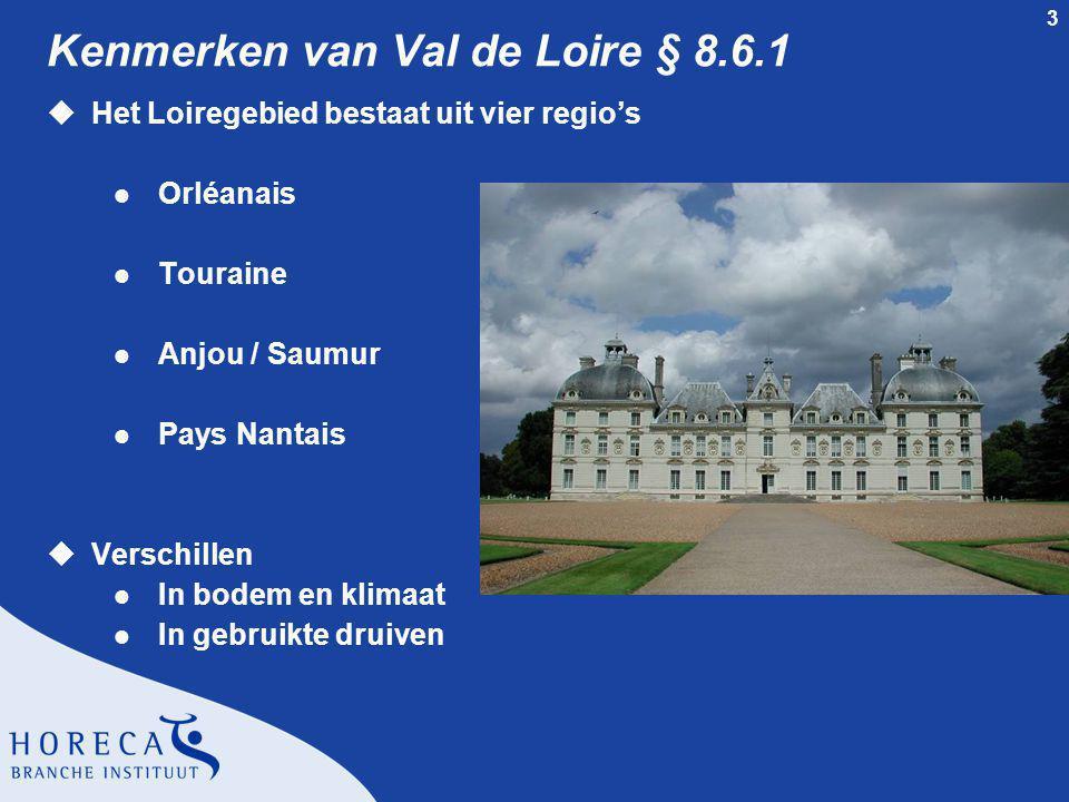 14 Appellations van Anjou / Saumur § 8.6.6 uSaumur uSaumur-Champigny uSavennières uCoteaux du Layon uAnjou l Druivenrassen m Chenin blanc m Cabernet Franc