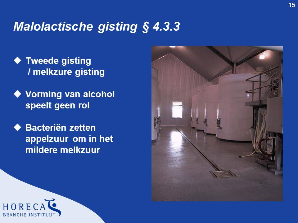 15 Malolactische gisting § 4.3.3 uTweede gisting / melkzure gisting uVorming van alcohol speelt geen rol uBacteriën zetten appelzuur om in het mildere