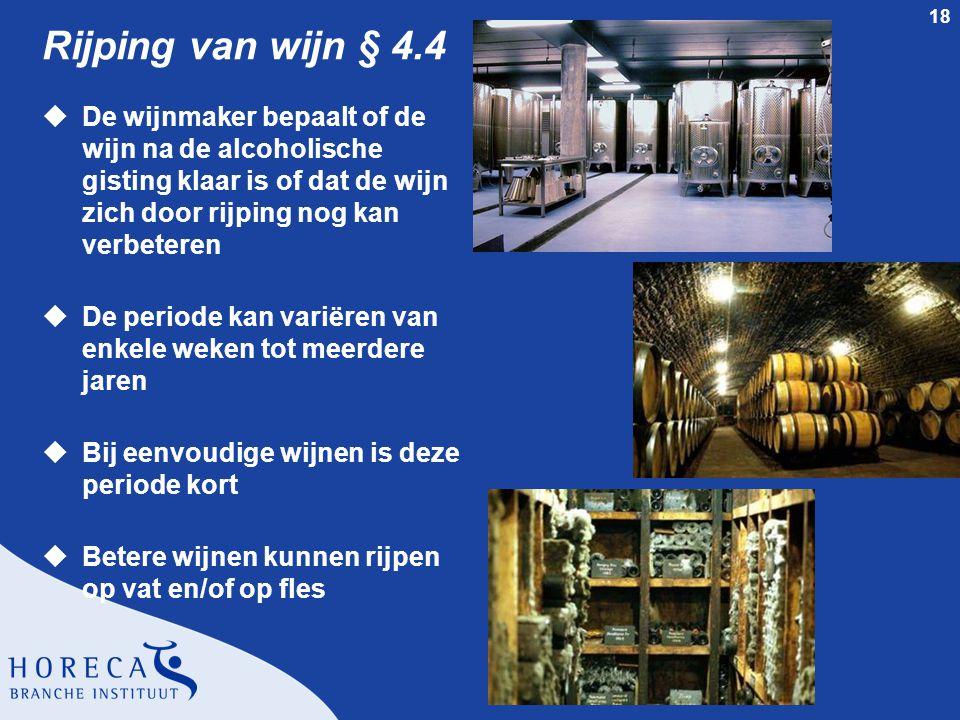 18 Rijping van wijn § 4.4 uDe wijnmaker bepaalt of de wijn na de alcoholische gisting klaar is of dat de wijn zich door rijping nog kan verbeteren uDe