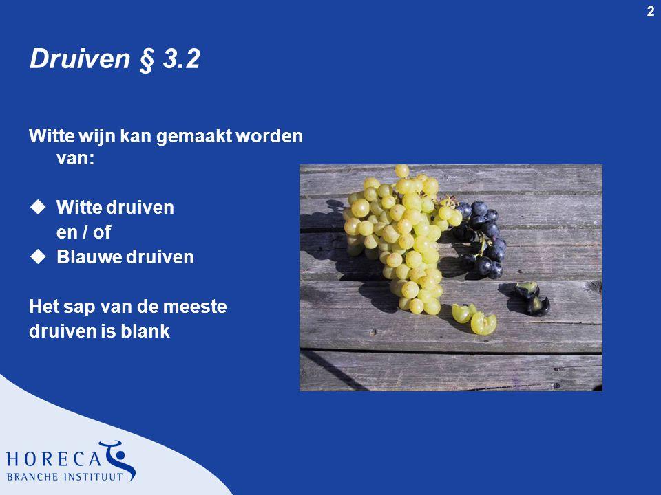 2 Druiven § 3.2 Witte wijn kan gemaakt worden van: uWitte druiven en / of uBlauwe druiven Het sap van de meeste druiven is blank