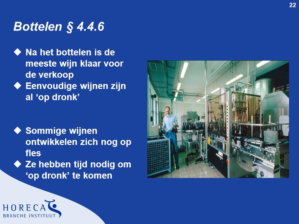22 Bottelen § 4.4.6 uNa het bottelen is de meeste wijn klaar voor de verkoop uEenvoudige wijnen zijn al 'op dronk' uSommige wijnen ontwikkelen zich no