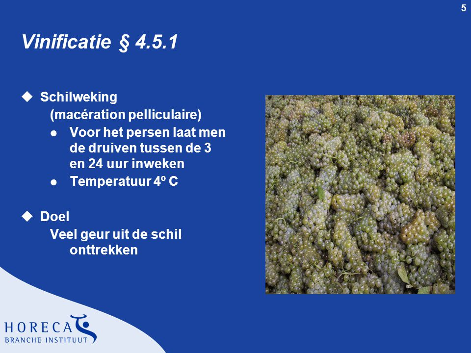 5 Vinificatie § 4.5.1 uSchilweking (macération pelliculaire) l Voor het persen laat men de druiven tussen de 3 en 24 uur inweken l Temperatuur 4º C uD