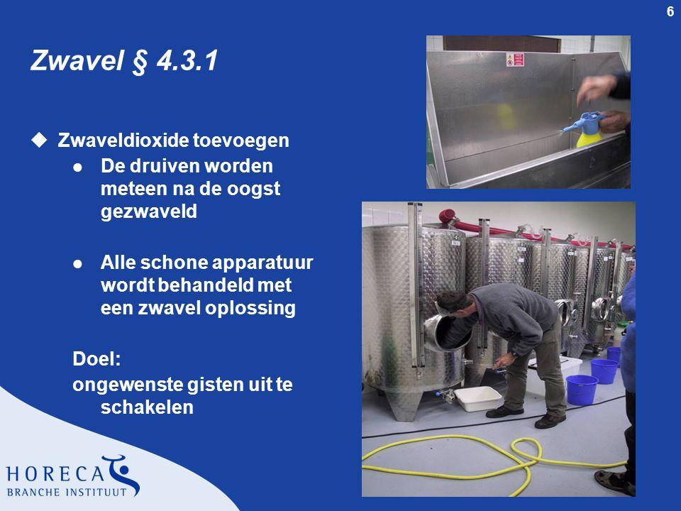 6 Zwavel § 4.3.1 uZwaveldioxide toevoegen l De druiven worden meteen na de oogst gezwaveld l Alle schone apparatuur wordt behandeld met een zwavel opl