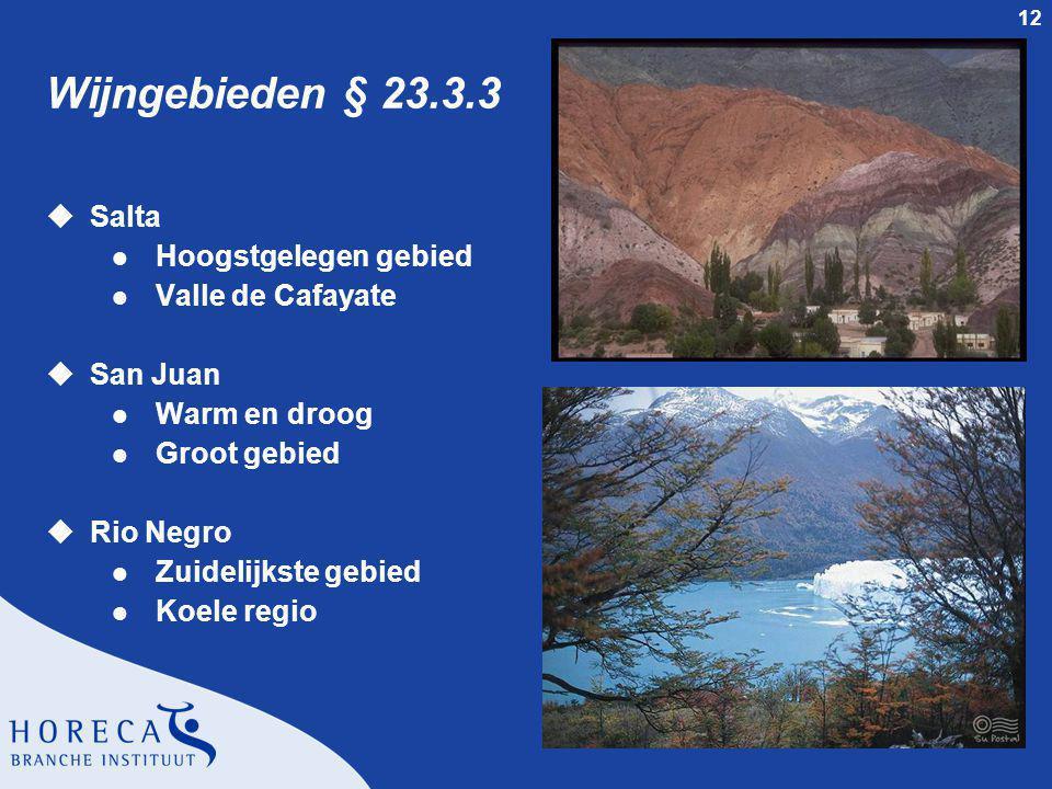 12 Wijngebieden § 23.3.3 uSalta l Hoogstgelegen gebied l Valle de Cafayate uSan Juan l Warm en droog l Groot gebied uRio Negro l Zuidelijkste gebied l