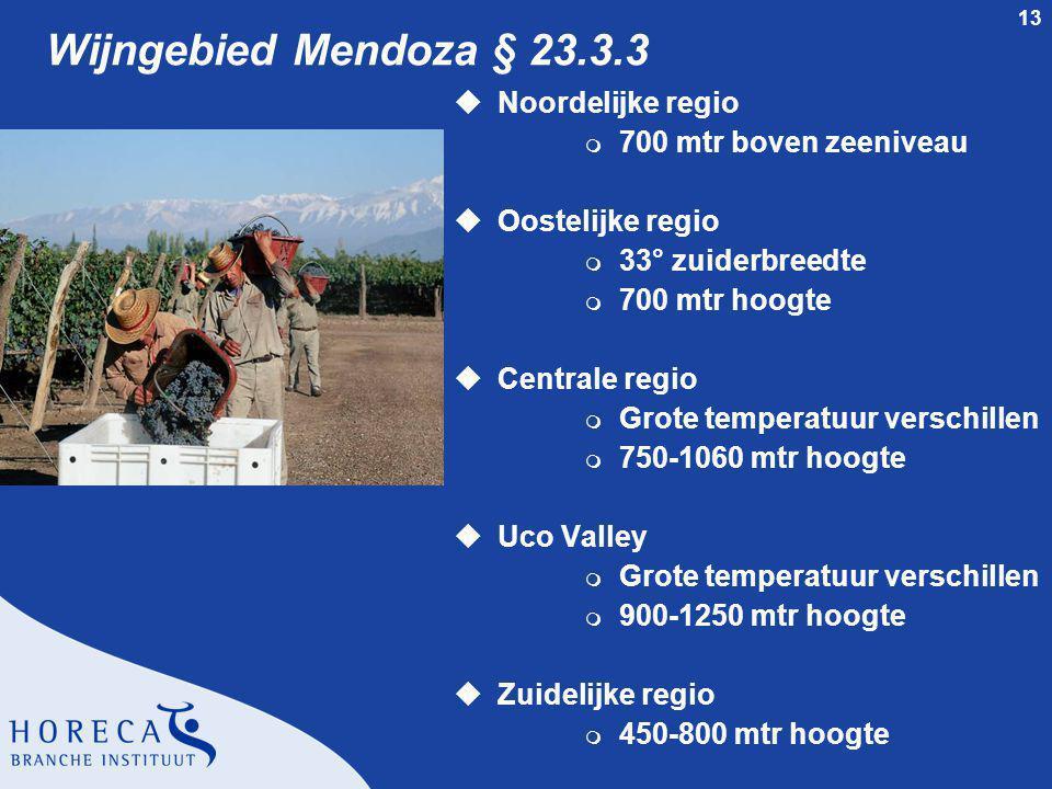 13 Wijngebied Mendoza § 23.3.3 uNoordelijke regio m 700 mtr boven zeeniveau uOostelijke regio m 33° zuiderbreedte m 700 mtr hoogte uCentrale regio m G