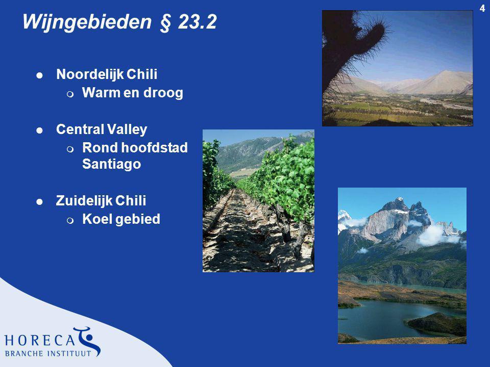 4 Wijngebieden § 23.2 l Noordelijk Chili m Warm en droog l Central Valley m Rond hoofdstad Santiago l Zuidelijk Chili m Koel gebied