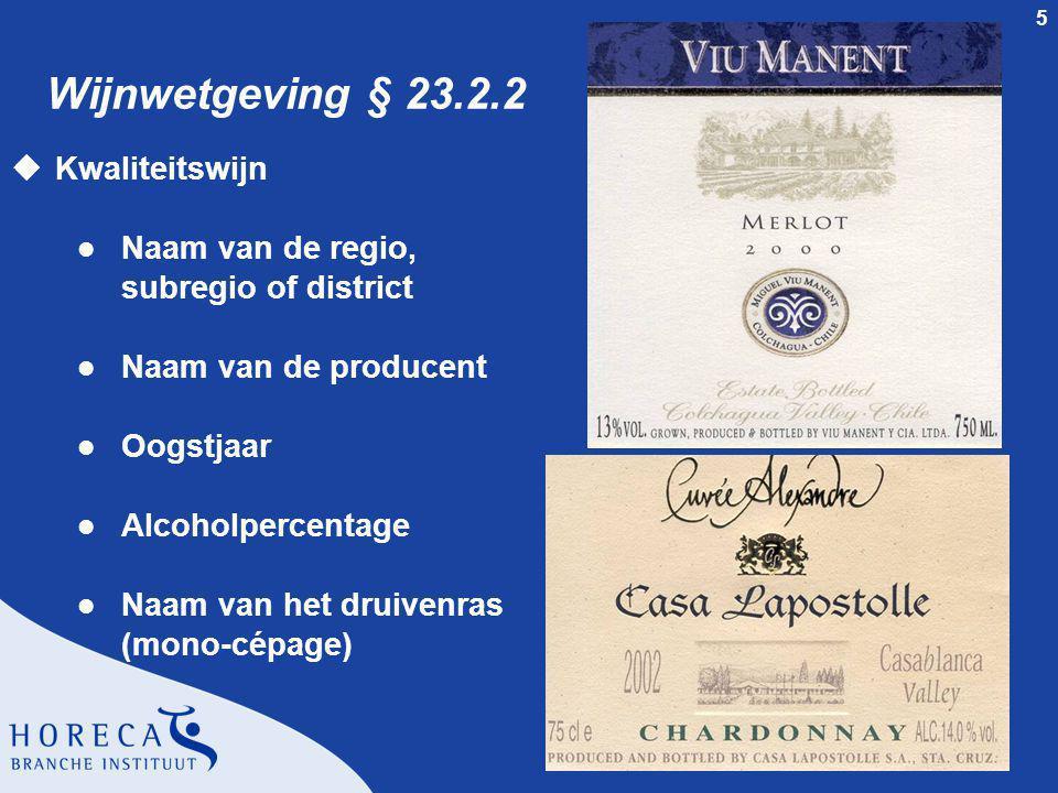 5 Wijnwetgeving § 23.2.2 uKwaliteitswijn l Naam van de regio, subregio of district l Naam van de producent l Oogstjaar l Alcoholpercentage l Naam van