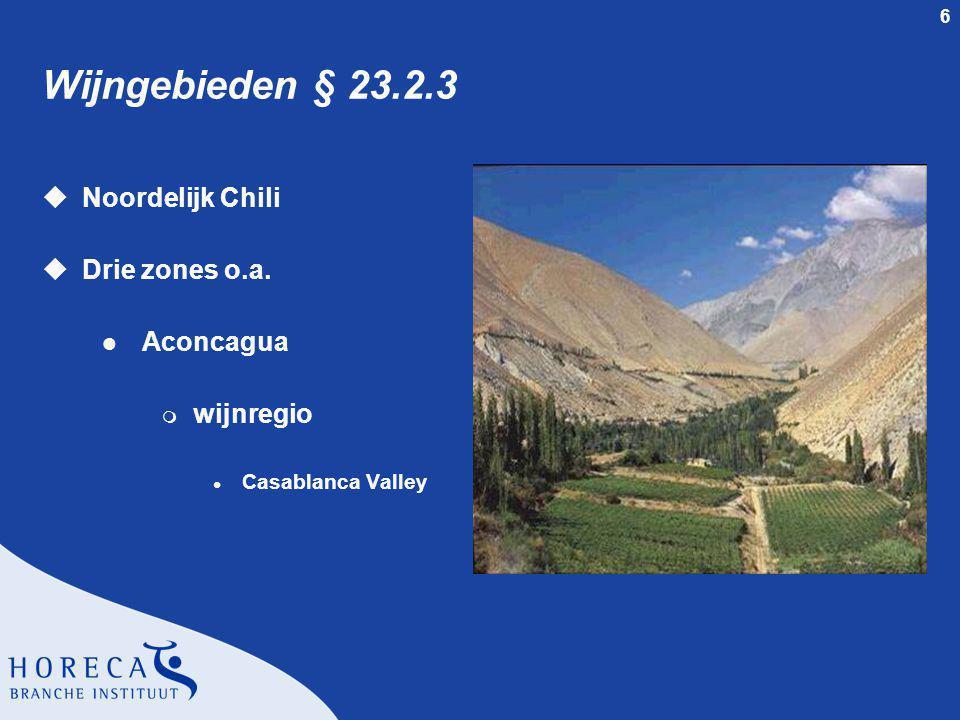 6 Wijngebieden § 23.2.3 uNoordelijk Chili uDrie zones o.a. l Aconcagua m wijnregio l Casablanca Valley