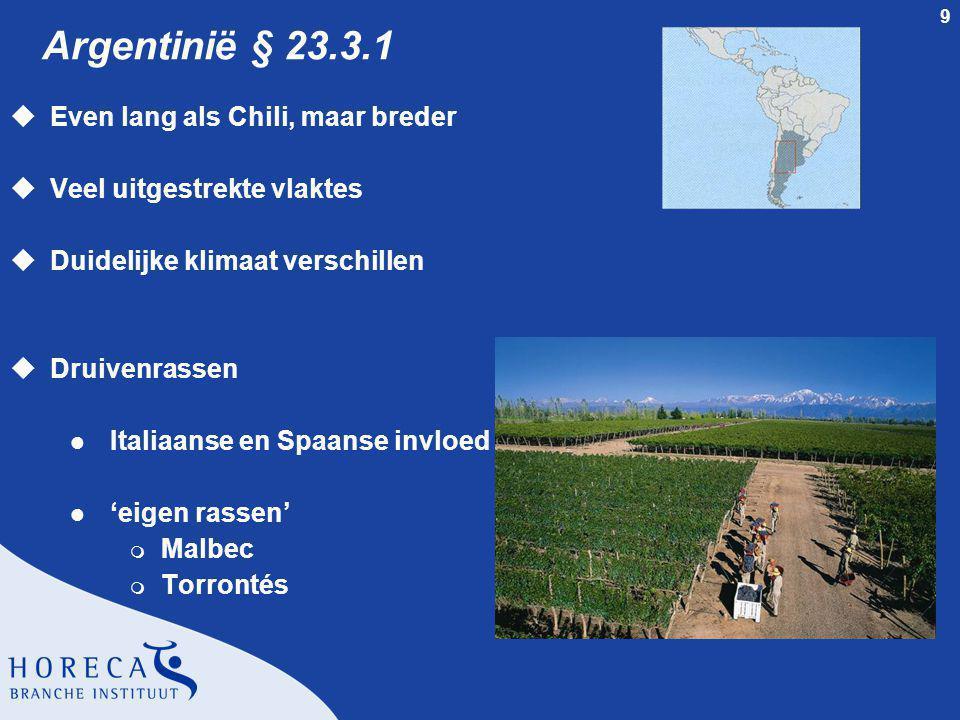 9 Argentinië § 23.3.1 uEven lang als Chili, maar breder uVeel uitgestrekte vlaktes uDuidelijke klimaat verschillen uDruivenrassen l Italiaanse en Spaa