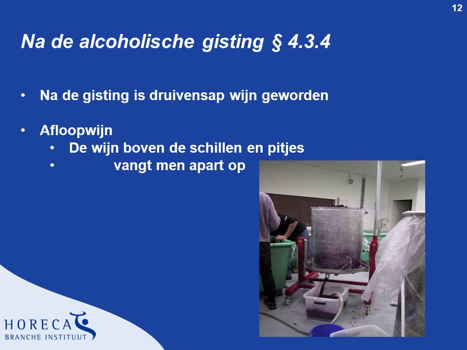 12 Na de alcoholische gisting § 4.3.4 Na de gisting is druivensap wijn geworden Afloopwijn De wijn boven de schillen en pitjes vangt men apart op