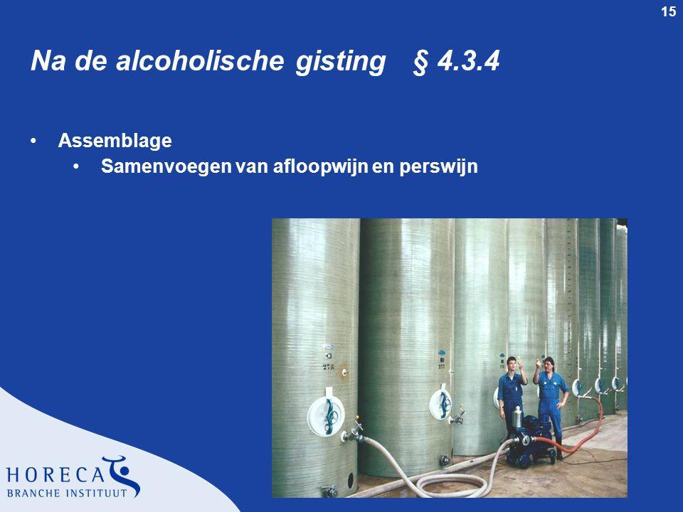 15 Na de alcoholische gisting § 4.3.4 Assemblage Samenvoegen van afloopwijn en perswijn