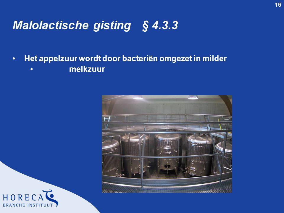 16 Malolactische gisting § 4.3.3 Het appelzuur wordt door bacteriën omgezet in milder melkzuur