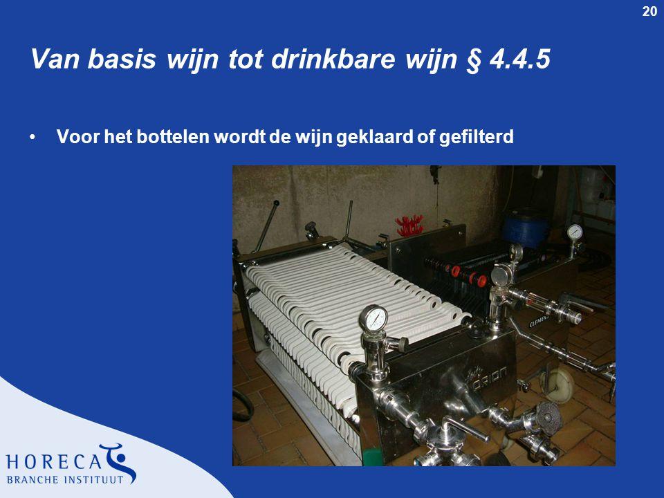 20 Van basis wijn tot drinkbare wijn § 4.4.5 Voor het bottelen wordt de wijn geklaard of gefilterd