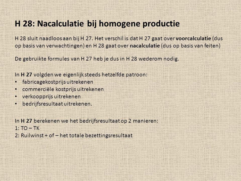 H 28: Nacalculatie bij homogene productie H 28 sluit naadloos aan bij H 27. Het verschil is dat H 27 gaat over voorcalculatie (dus op basis van verwac
