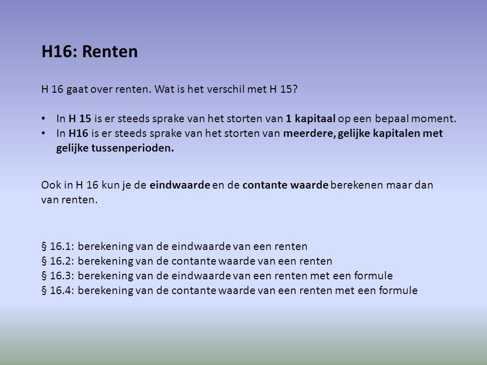 § 16.1: berekening van de eindwaarde van een renten Voorbeeld: Iemand stort jaarlijks, vanaf 1-1-09 t/m 1-1-12, € 4.000 op zijn spaarrekening.