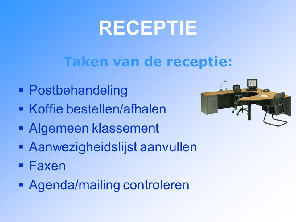 RECEPTIE Taken van de receptie:  Postbehandeling  Koffie bestellen/afhalen  Algemeen klassement  Aanwezigheidslijst aanvullen  Faxen  Agenda/mailing controleren
