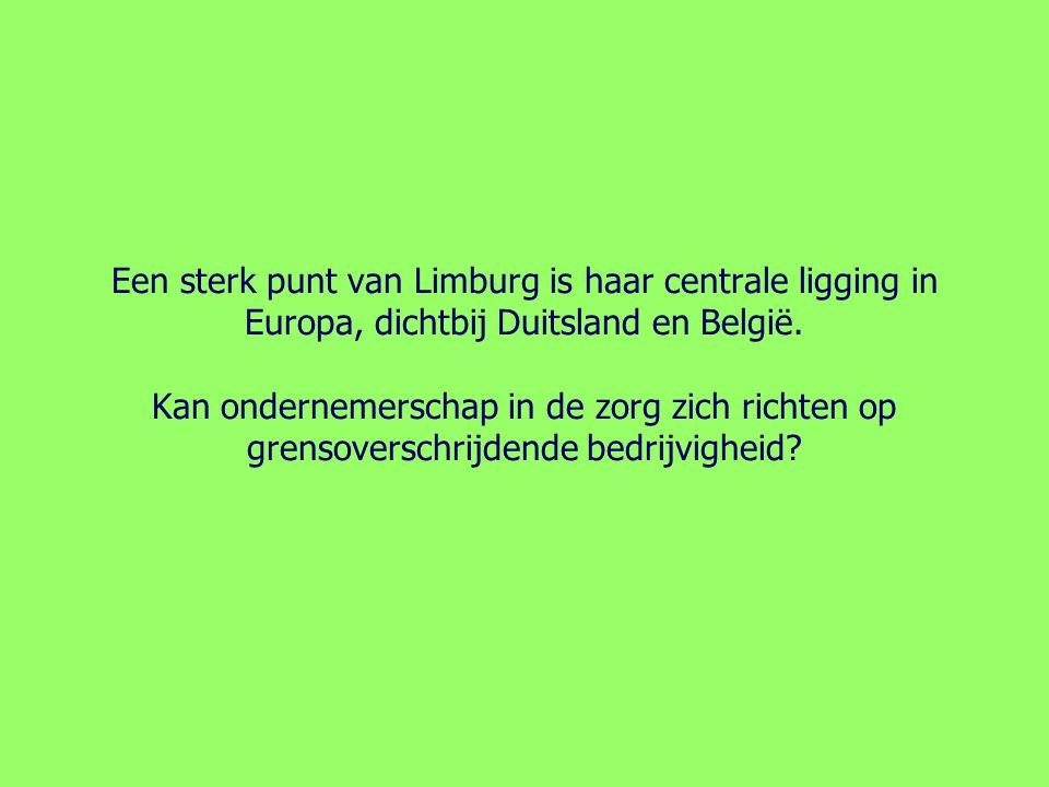 Een sterk punt van Limburg is haar centrale ligging in Europa, dichtbij Duitsland en België. Kan ondernemerschap in de zorg zich richten op grensovers