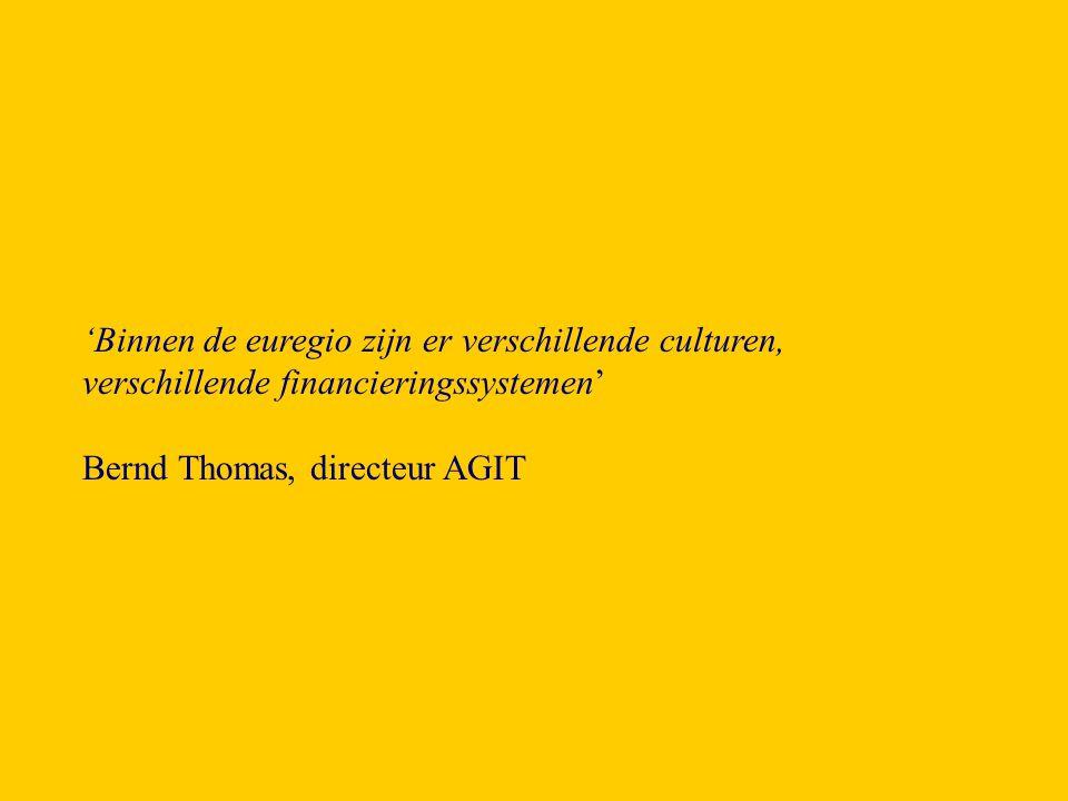 'Binnen de euregio zijn er verschillende culturen, verschillende financieringssystemen' Bernd Thomas, directeur AGIT