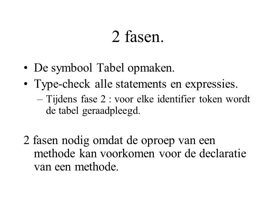2 fasen. De symbool Tabel opmaken. Type-check alle statements en expressies.