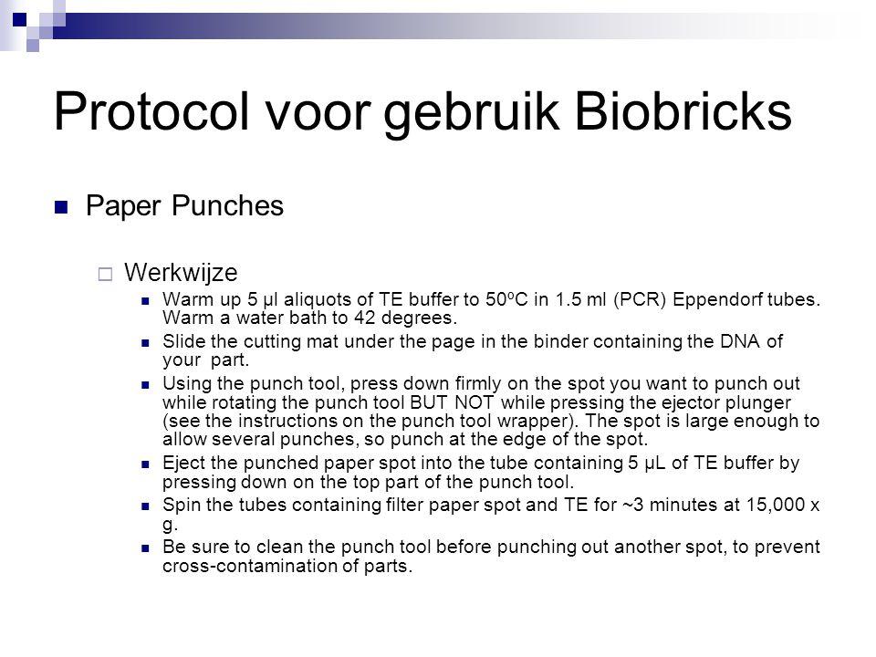 Protocol voor gebruik Biobricks Paper Punches  Werkwijze Warm up 5 μl aliquots of TE buffer to 50ºC in 1.5 ml (PCR) Eppendorf tubes. Warm a water bat