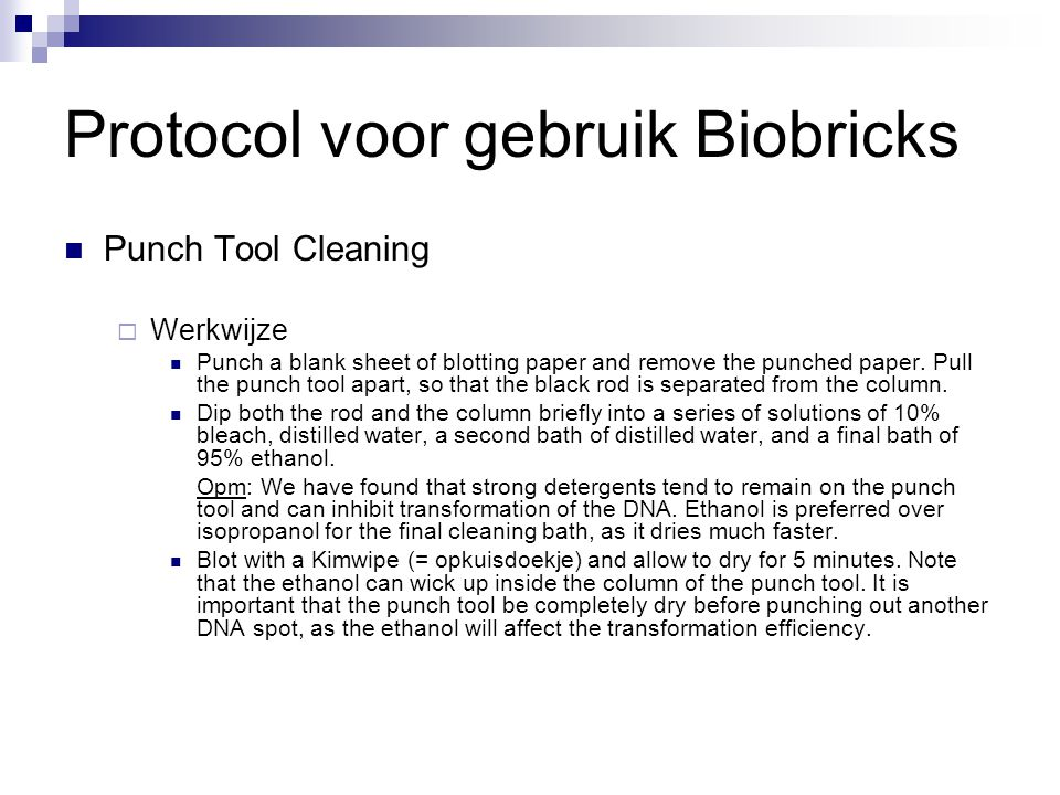 Protocol voor gebruik Biobricks Punch Tool Cleaning  Werkwijze Punch a blank sheet of blotting paper and remove the punched paper. Pull the punch too