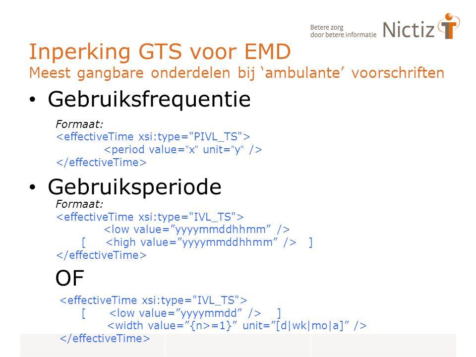 Inperking GTS voor EMD Meest gangbare onderdelen bij 'ambulante' voorschriften Gebruiksfrequentie Gebruiksperiode OF Formaat: Formaat: [ ] [ ] =1} unit= [d|wk|mo|a] />