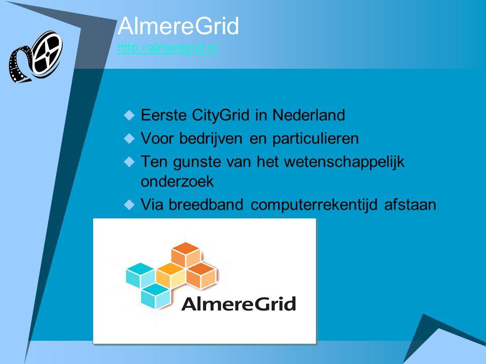 AlmereGrid http://almeregrid.nl http://almeregrid.nl  Eerste CityGrid in Nederland  Voor bedrijven en particulieren  Ten gunste van het wetenschapp