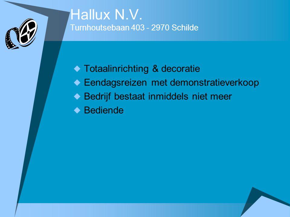 Hallux N.V. Turnhoutsebaan 403 - 2970 Schilde  Totaalinrichting & decoratie  Eendagsreizen met demonstratieverkoop  Bedrijf bestaat inmiddels niet