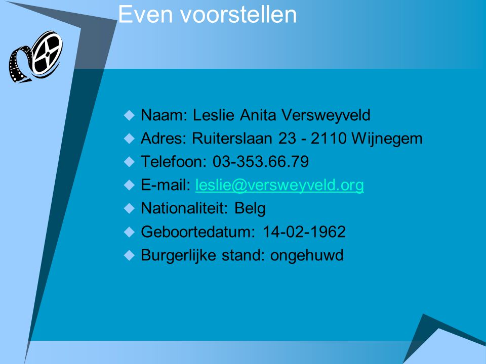Even voorstellen  Naam: Leslie Anita Versweyveld  Adres: Ruiterslaan 23 - 2110 Wijnegem  Telefoon: 03-353.66.79  E-mail: leslie@versweyveld.orgles