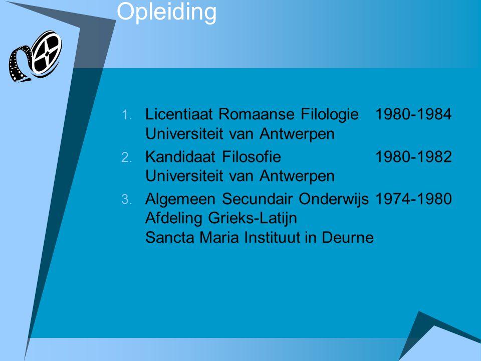 Opleiding 1. Licentiaat Romaanse Filologie 1980-1984 Universiteit van Antwerpen 2. Kandidaat Filosofie 1980-1982 Universiteit van Antwerpen 3. Algemee