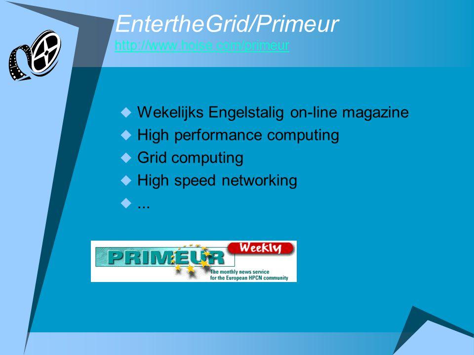 EntertheGrid/Primeur http://www.hoise.com/primeur http://www.hoise.com/primeur  Wekelijks Engelstalig on-line magazine  High performance computing 