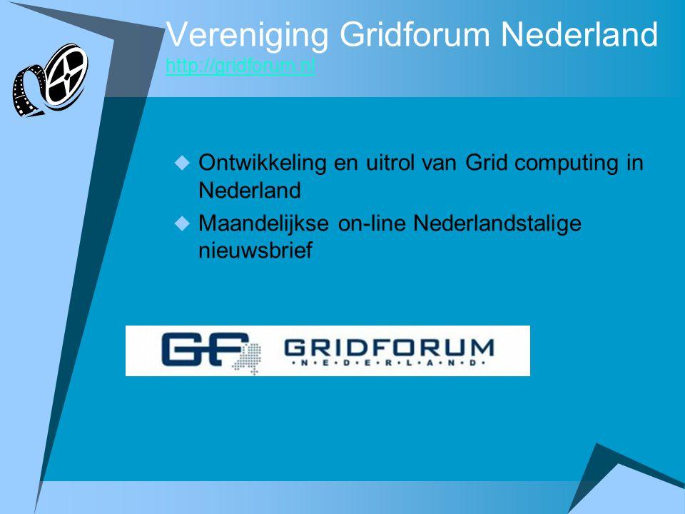 Vereniging Gridforum Nederland http://gridforum.nl http://gridforum.nl  Ontwikkeling en uitrol van Grid computing in Nederland  Maandelijkse on-line