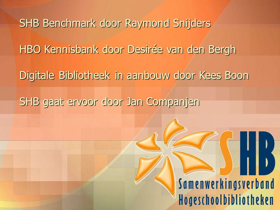 SHB Benchmark door Raymond Snijders HBO Kennisbank door Desirée van den Bergh Digitale Bibliotheek in aanbouw door Kees Boon SHB gaat ervoor door Jan
