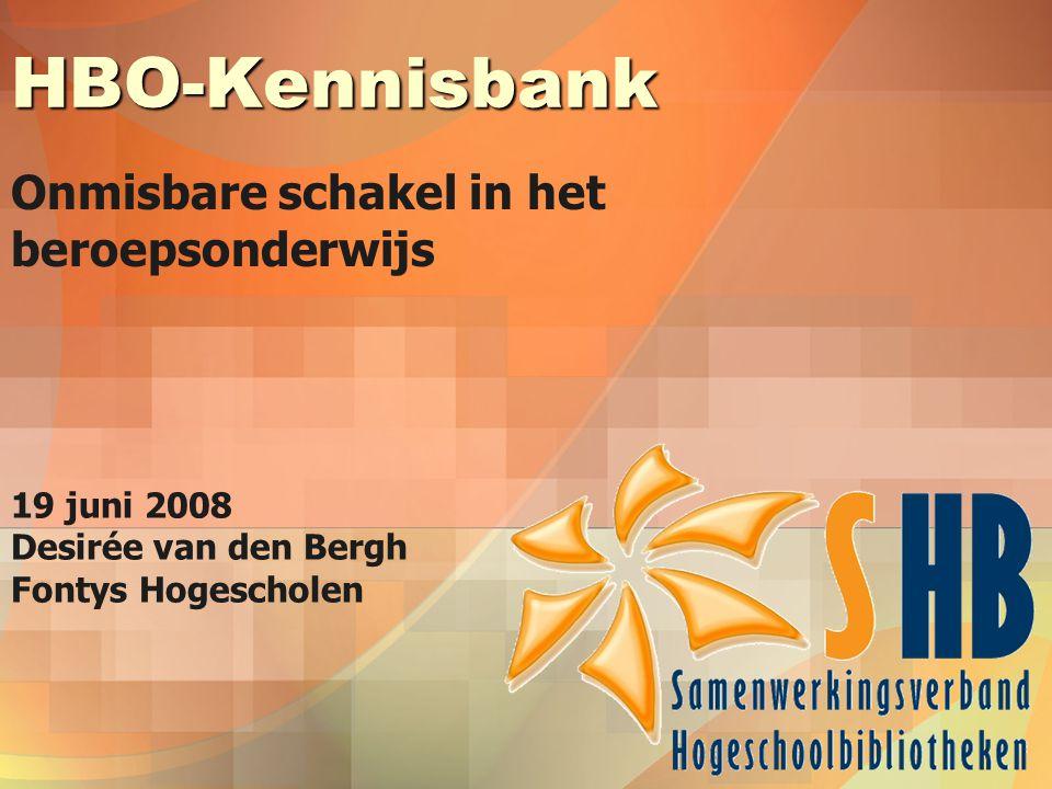 HBO-Kennisbank Onmisbare schakel in het beroepsonderwijs 19 juni 2008 Desirée van den Bergh Fontys Hogescholen