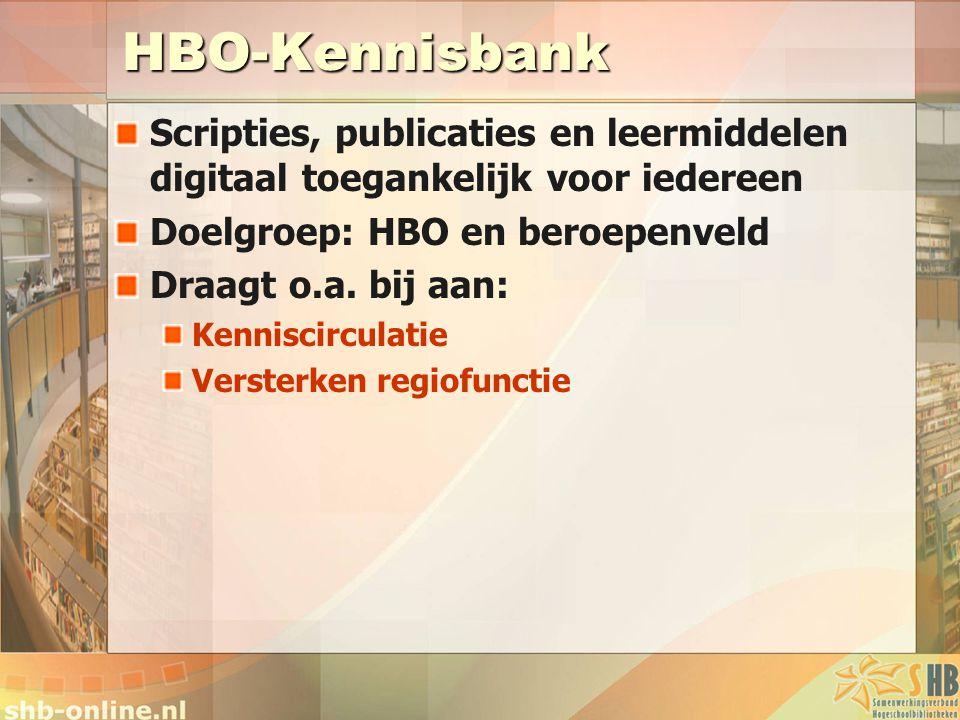 HBO-Kennisbank Scripties, publicaties en leermiddelen digitaal toegankelijk voor iedereen Doelgroep: HBO en beroepenveld Draagt o.a. bij aan: Kennisci