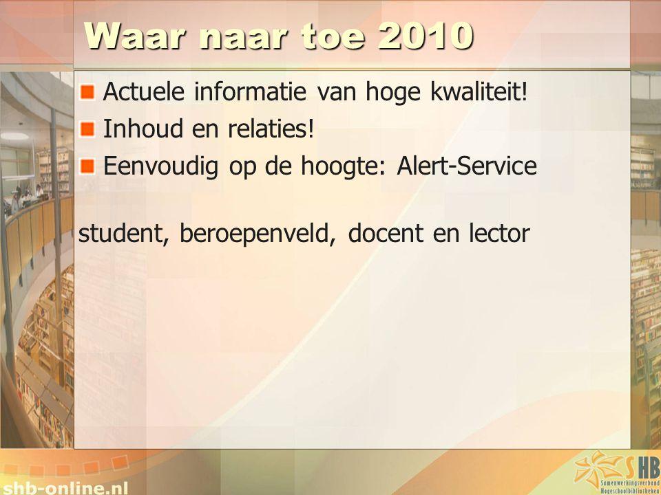 Waar naar toe 2010 Actuele informatie van hoge kwaliteit! Inhoud en relaties! Eenvoudig op de hoogte: Alert-Service student, beroepenveld, docent en l