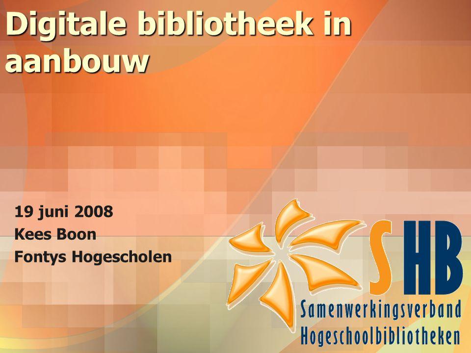 Digitale bibliotheek in aanbouw 19 juni 2008 Kees Boon Fontys Hogescholen