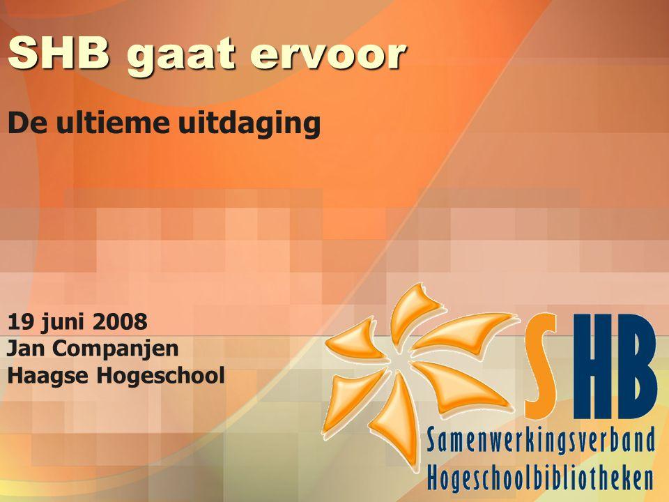 SHB gaat ervoor De ultieme uitdaging 19 juni 2008 Jan Companjen Haagse Hogeschool