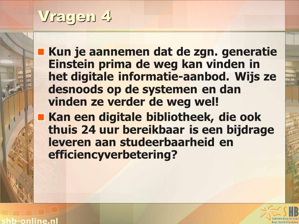 Vragen 4 Kun je aannemen dat de zgn. generatie Einstein prima de weg kan vinden in het digitale informatie-aanbod. Wijs ze desnoods op de systemen en