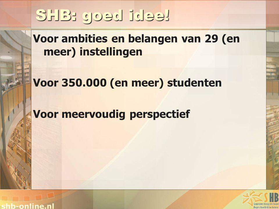 SHB: goed idee! Voor ambities en belangen van 29 (en meer) instellingen Voor 350.000 (en meer) studenten Voor meervoudig perspectief