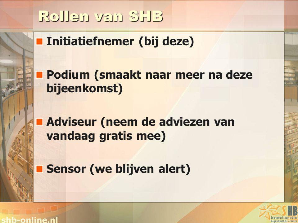 Rollen van SHB Initiatiefnemer (bij deze) Podium (smaakt naar meer na deze bijeenkomst) Adviseur (neem de adviezen van vandaag gratis mee) Sensor (we blijven alert)
