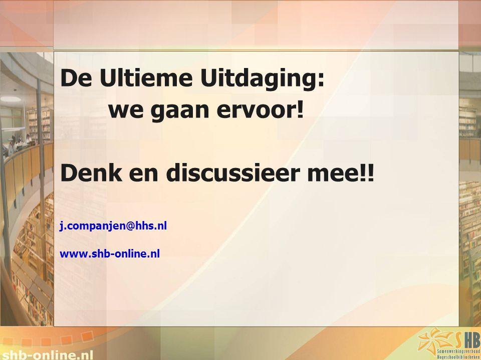 De Ultieme Uitdaging: we gaan ervoor! Denk en discussieer mee!! j.companjen@hhs.nl www.shb-online.nl