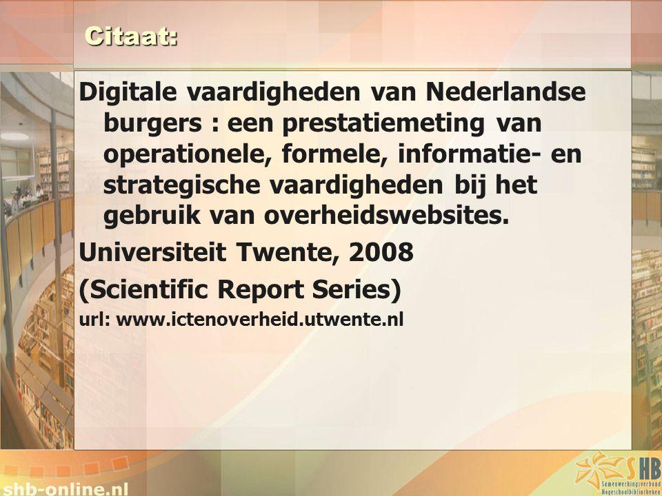 Citaat: Digitale vaardigheden van Nederlandse burgers : een prestatiemeting van operationele, formele, informatie- en strategische vaardigheden bij het gebruik van overheidswebsites.