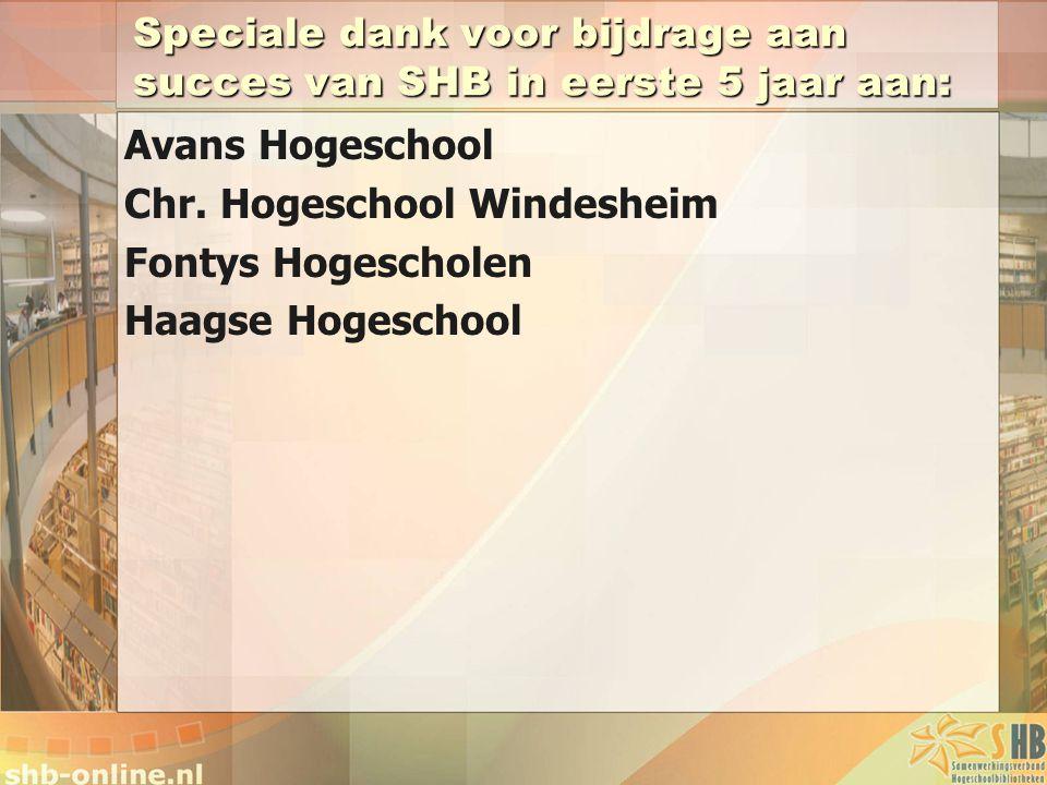 Speciale dank voor bijdrage aan succes van SHB in eerste 5 jaar aan: Avans Hogeschool Chr. Hogeschool Windesheim Fontys Hogescholen Haagse Hogeschool